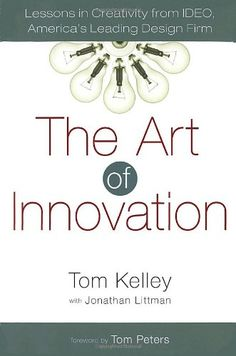 The Art of Innovation: Lessons in #Creativity from IDEO, America's Leading Design Firm/Tom Kelley, Jonathan Littman