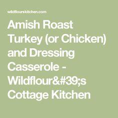 Amish Roast Turkey (or Chicken) and Dressing Casserole - Wildflour's Cottage Kitchen