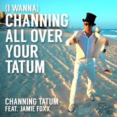 "Single art I created for ""(I Wanna) Channing All Over Your Tatum"" by Channing Tatum and Jamie Foxx from The Jimmy Kimmel Show. #Channing #ChanningTatum #music #funny"