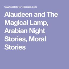 Alaudeen and The Magical Lamp, Arabian Night Stories, Moral Stories Moral Stories, Short Stories, Arabian Nights Stories, English For Students, Middle School History, Morals, Wish, Father, Pai