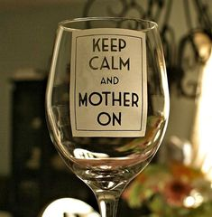 Mothers Day Wine Glass Keep Calm and Mother On