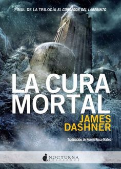 La cura mortal de James Dashner (El corredor del laberinto 3)