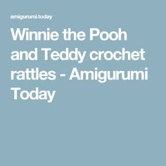 Winnie the Pooh and Teddy crochet rattles - Amigurumi Today