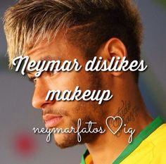 :) :) He loves women for who they are not for their appearance / i hate makeup too Football Soccer, Football Players, Neymar Memes, Neymar Pic, Pin Pics, Boyfriend Pictures, Just A Game, Zayn Malik, Girls Dream