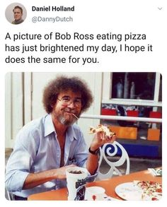 Picture memes — iFunny A picture of Bob Ross eating pizza has just brightened my day, I hope it does the same for you. – popular memes on the site Stupid Funny Memes, Funny Relatable Memes, Hilarious, Funny Pics, Funny Stuff, Funny Sarcasm, Funny Humor, Bobs Pic, Cult