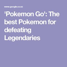 'Pokemon Go': The best Pokemon for defeating Legendaries
