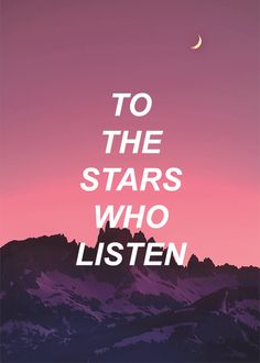 To the stars who listen And the dreams that are answered