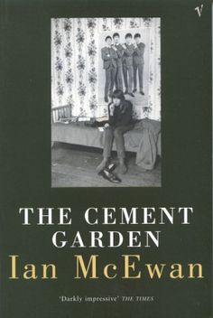 The Cement Garden by Ian McEwan and his other forays into gothic lit that earned him the nickname Ian Macabre.