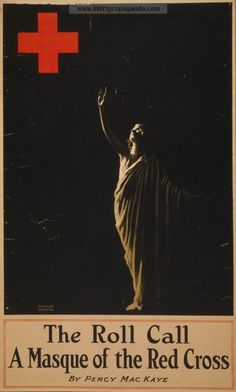 The roll call, a masque of the Red Cross, by Percy MacKaye. LOC Summary: Poster showing a draped figure reaching upward toward the insignia of the Red Cross. Date Created/Published: 1918. World War 1 propaganda poster provided by LOC. Original medium: 1 photomechanical print (poster) ; 80 x 48 cm.