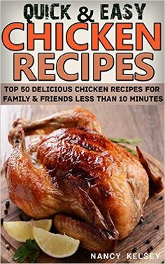 Quick & Easy Chicken Recipes: Top 50 Delicious Chicken Recipes For Family & Friends Less Than 10 Minutes - Kindle edition by Nancy Kelsey. Cookbooks, Food & Wine Kindle eBooks @ Amazon.com.