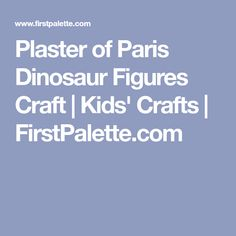 Plaster of Paris Dinosaur Figures Craft | Kids' Crafts | FirstPalette.com