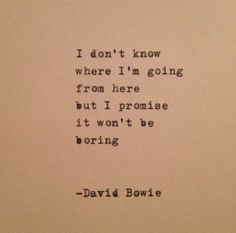It wont be boring - David Bowie
