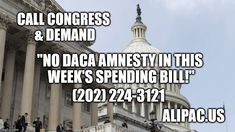 "Call Congress and demand No DACA Amnesty in this week's Spending bill""  202-224-3121  ALIPAC.us"