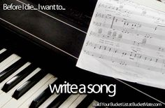 Before I die, I want to...Write a Song
