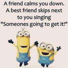 A friend calms you down...