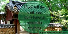 If you tell the truth. You don't have to remember anything.