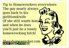 Home wrecker. No problem for you. You'll just chase the next married guy you think you can con into marrying you.  Good luck with that!