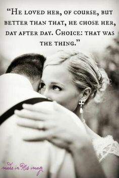 'He loved her, of course, but better than that, he chose her, day after day. Choice: that was the thing.' -The Toughest Indian in the World Quotes by Sherman Alexie