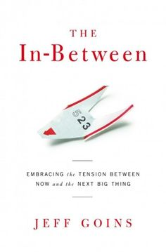 The In-Between - Embracing the Tension Between Now and the Next Best Thing. @Jeff Goins