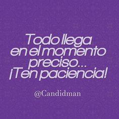 Todo llega en el momento preciso  Ten paciencia!  @Candidman     #Frases Candidman Motivación @candidman