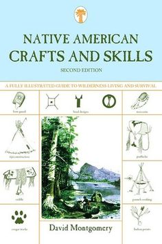 Native American Crafts and Skills: A Fully Illustrated Guide to Wilderness Living and Survival  by David Montgomery