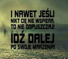 I nawet jeśli nikt Cię nie wspiera, to nie odpuszczaj! Idź dalej po swoje marzenia. Mary K, Positive Motivation, Karate, Motto, Quotations, Texts, Inspirational Quotes, Success, Positivity