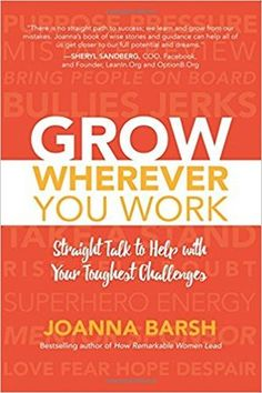 Grow Wherever You Work: Straight talk to help with your toughest challenges || Joanna Barsh
