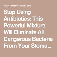 Stop Using Antibiotics: This Powerful Mixture Will Eliminate All Dangerous Bacteria From Your Stomach – Health&Beauty