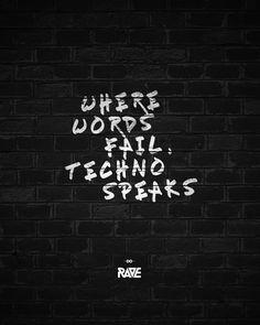 Where words fail, Techno speaks. ⚡