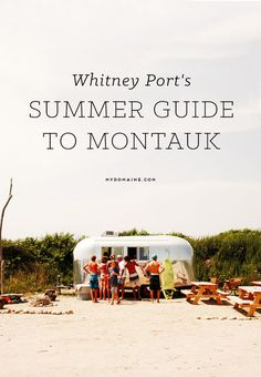 If you find yourself in Montauk, here's what Whitney Port would do // travel guide