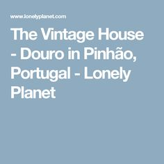 The Vintage House - Douro in Pinhão, Portugal - Lonely Planet