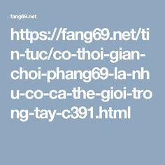 https://fang69.net/tin-tuc/co-thoi-gian-choi-phang69-la-nhu-co-ca-the-gioi-trong-tay-c391.html