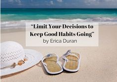 """""""Limit Your Decisions to Keep Good Habits Going"""" by Erica Duran"""