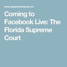 Coming to Facebook Live: The Florida Supreme Court