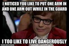 .. I, too, like to live dangerously. Brazilian Jiu Jitsu / Mixed Martial Arts Meme .. bjj, mma | www.danteriverabjj.com
