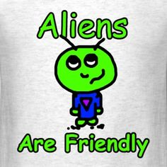 Aliens are Friendly