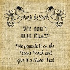 Here in the South we don't hide crazy  by SouthernBelleGraphic, $1.00