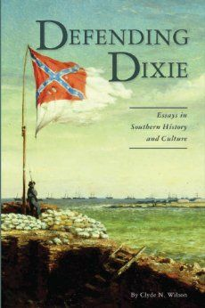 Defending Dixie: Essays in Southern History and Culture: Clyde N. Wilson, Thomas H. Landess: 9780962384226: Amazon.com: Books