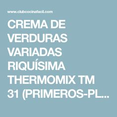 CREMA DE VERDURAS VARIADAS RIQUÍSIMA THERMOMIX TM 31 (PRIMEROS-PLATOS) Thermomix Soup, Cooking Recipes, Ideas Cenas, Valencia, Soups, Food, Recipes With Vegetables, Noodles, Beverage