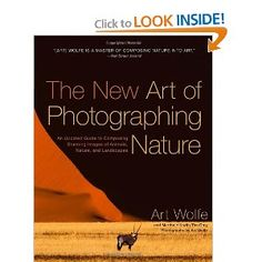 Amazon.com: The New Art of Photographing Nature: An Updated Guide to Composing Stunning Images of Animals, Nature, and Landscapes (9780770433154): Art Wolfe, Martha Hill: Books