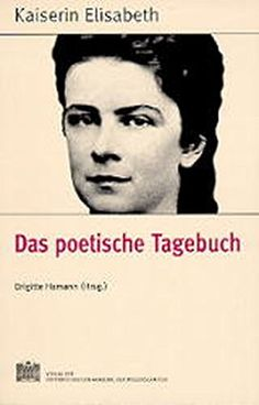 Fontes rerum Austriacarum. Österreichische Geschichtsquellen / Kaiserin Elisabeth - Das poetische Tagebuch: Amazon.de: Brigitte Hamann: Bücher
