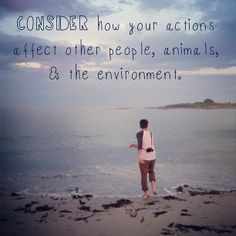 Little Warrior Manifesto 43: Consider how your actions affect other people, animals, and the environment #littlewarriormanifesto