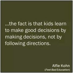 Kids learn to make good decisions by making decisions, not by following directions