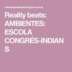 Reality beats: AMBIENTES: ESCOLA CONGRÉS-INDIANS