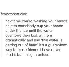 IM GONNA TRY THIS THE NEXT TIME IM OUT IN PUBLIC... (which will probably be in a few months cause antisocial)