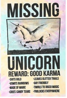 Oh where, oh where has my unicorn gone? Oh where, oh where, could it be? ;)