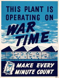 This plant is operating on War Time! #vintage #1940s #WW2 #propaganda #posters