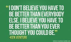 """I don't believe you have to be better than everybody else. I believe you have to be better than you ever thought you could be."" ~Ken Venturi #beyourbest"