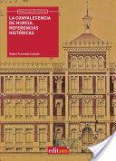 La Convalecencia de Murcia : referencias históricas / Rafael Fresneda Collado Edición1ª ed. Publicación[Murcia] : Universidad de Murcia, Servicio de Publicaciones, 2014