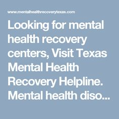 Looking for mental health recovery centers, Visit Texas Mental Health Recovery Helpline. Mental health disorders can take your life over but it doesn't have to be that way. Don't wait to get help. Call today and get your life back! Call Our 24/7 Mental Health Helpline (866) 596-4708